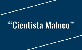 """Cientista Maluco"""
